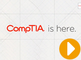 CompTIA Is Here, Where Are You?